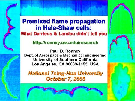 Premixed flame propagation in Hele-Shaw cells: What Darrieus & Landau didn't tell you  Paul D. Ronney Dept. of Aerospace.