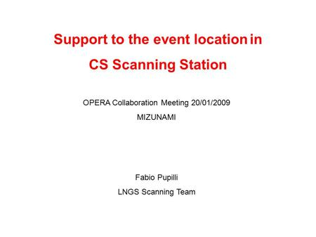 Support to the event location in CS Scanning Station Fabio Pupilli LNGS Scanning Team OPERA Collaboration Meeting 20/01/2009 MIZUNAMI.