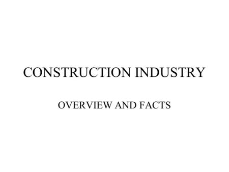 CONSTRUCTION INDUSTRY OVERVIEW AND FACTS. VALUE OF CONSTRUCTION Construction put in place during June 2002 was estimated at a seasonally adjusted annual.