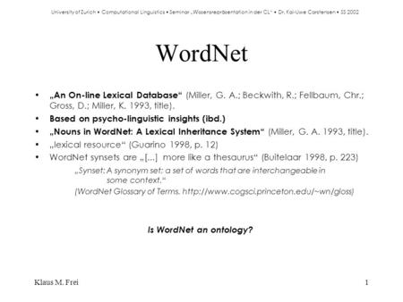 "Klaus M. Frei1 WordNet ""An On-line Lexical Database"" (Miller, G. A.; Beckwith, R.; Fellbaum, Chr.; Gross, D.; Miller, K. 1993, title). Based on psycho-linguistic."