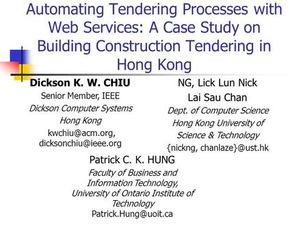 Automating Tendering Processes with Web Services: A Case Study on Building Construction Tendering in Hong Kong Patrick C. K. HUNG Faculty of Business and.
