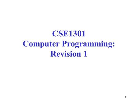 1 CSE1301 Computer Programming: Revision 1. 2 Topics Type of questions What do you need to know? About the exam Exam technique Staff consultation Sample.