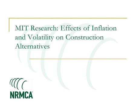 MIT Research: Effects of Inflation and Volatility on Construction Alternatives.