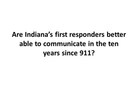 Are Indiana's first responders better able to communicate in the ten years since 911?