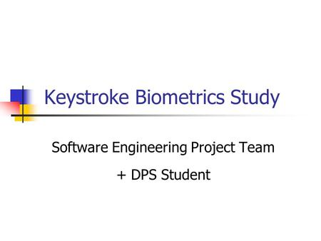 Keystroke Biometrics Study Software Engineering Project Team + DPS Student.