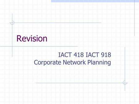 Revision IACT 418 IACT 918 Corporate Network Planning.