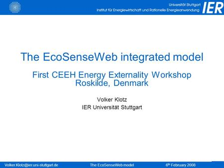th February 2008The EcoSenseWeb model The EcoSenseWeb integrated model First CEEH Energy Externality Workshop Roskilde,