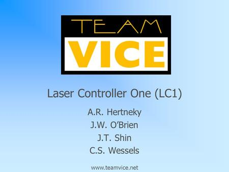 A.R. Hertneky J.W. O'Brien J.T. Shin C.S. Wessels Laser Controller One (LC1) www.teamvice.net.