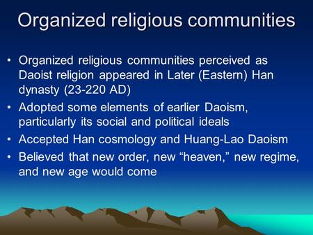 Organized religious communities Organized religious communities perceived as Daoist religion appeared in Later (Eastern) Han dynasty (23-220 AD) Adopted.