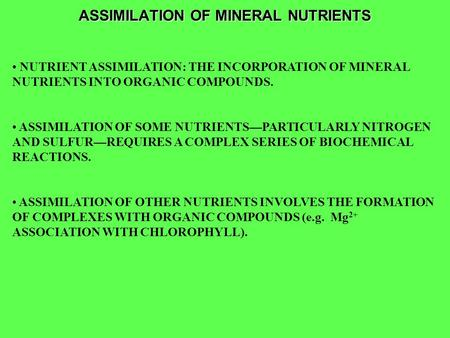 ASSIMILATION OF MINERAL NUTRIENTS NUTRIENT ASSIMILATION: THE INCORPORATION OF MINERAL NUTRIENTS INTO ORGANIC COMPOUNDS. ASSIMILATION OF SOME NUTRIENTS—PARTICULARLY.