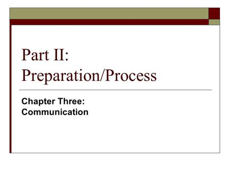 Part II: Preparation/Process Chapter Three: Communication.