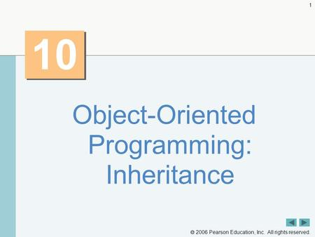  2006 Pearson Education, Inc. All rights reserved. 1 10 Object-Oriented Programming: Inheritance.