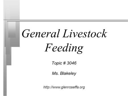 General Livestock Feeding Topic # 3046 Ms. Blakeley