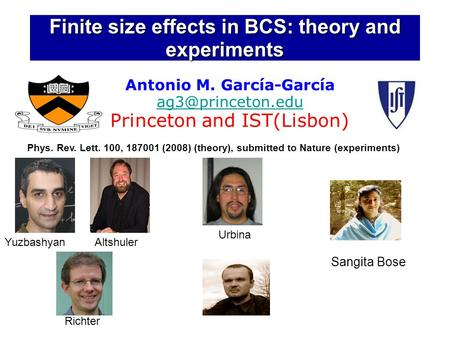 Finite size effects in BCS: theory and experiments Antonio M. García-García Princeton and IST(Lisbon) Phys. Rev. Lett. 100, 187001 (2008)