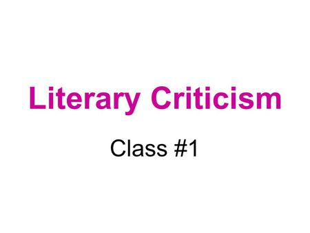 "Literary Criticism Class #1. What Is Theory? ""a reasonably systematic reflection on our guiding assumptions"" (Terry Eagleton, After Theory, p.2)"