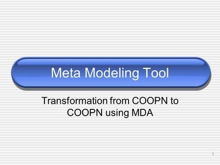 1 Meta Modeling Tool Transformation from COOPN to COOPN using MDA.