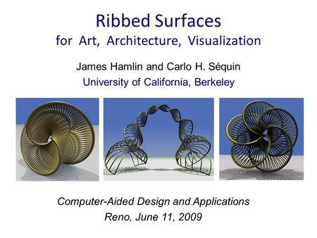 James Hamlin and Carlo H. Séquin University of California, Berkeley Ribbed Surfaces for Art, Architecture, Visualization Computer-Aided Design and Applications.