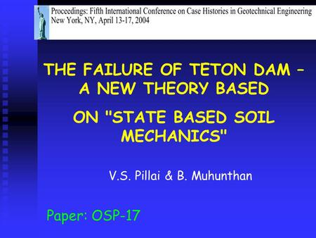 Paper: OSP-17 V.S. Pillai & B. Muhunthan THE FAILURE OF TETON DAM – A NEW THEORY BASED ON STATE BASED SOIL MECHANICS