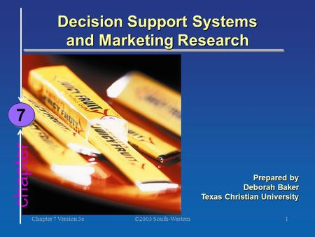 ©2003 South-Western Chapter 7 Version 3e1 chapter Decision Support Systems and Marketing Research 7 7 Prepared by Deborah Baker Texas Christian University.