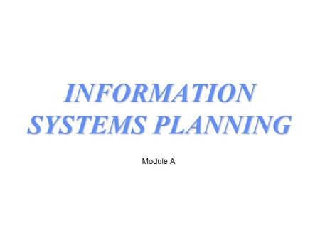 INFORMATION SYSTEMS PLANNING Module A. Stakeholder Requirements Specification Information Technology Staff Analysis Design and Implementation Requirements.