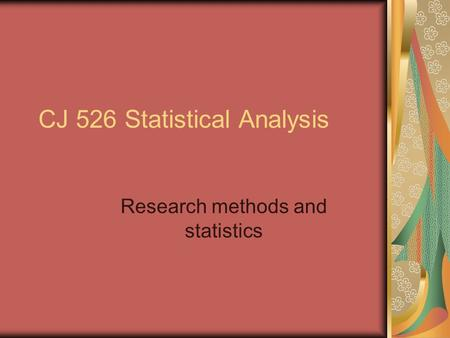 CJ 526 Statistical Analysis Research methods and statistics.