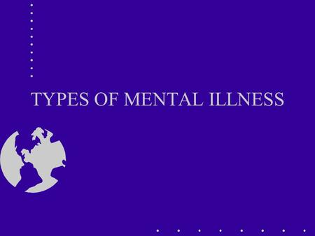 TYPES OF MENTAL ILLNESS. OVERVIEW DEPRESSION ANXIETY SUBSTANCE ABUSE.