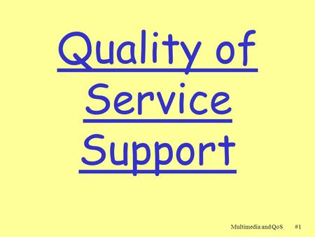 Multimedia and QoS#1#1 Quality of Service Support.