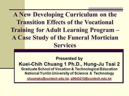 Presented by Kuei-Chih Chuang 1 Ph.D., Hung-Ju Tsai 2 Graduate School of Vocation & Technological Education National Yunlin University of Science & Technology.