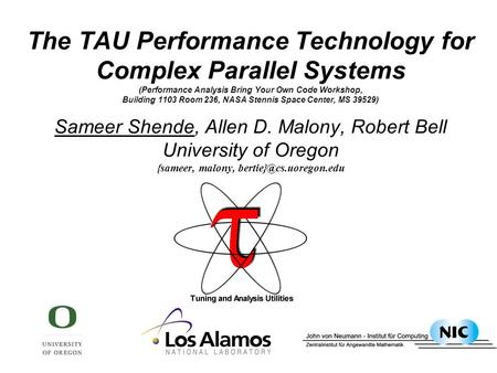The TAU Performance Technology for Complex Parallel <strong>Systems</strong> (Performance Analysis Bring Your Own Code Workshop, Building 1103 Room 236, NASA Stennis Space.