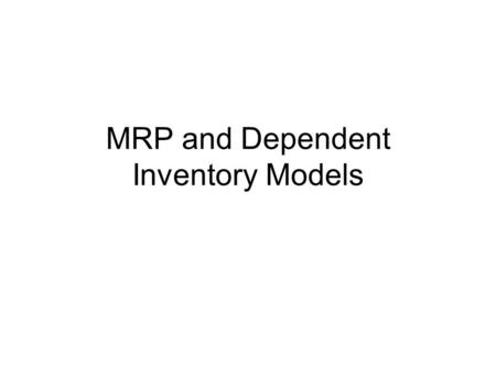 MRP and Dependent Inventory Models. Inventory Process stage Demand Type Number & Value Other Raw Material WIP Finished Goods Independent Dependent A Items.