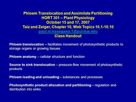 Phloem Translocation and Assimilate Partitioning HORT 301 – Plant Physiology October 15 and 17, 2007 Taiz and Zeiger, Chapter 10, Web Topics 10.1-10.10.