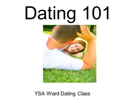 Dating 101 YSA Ward Dating Class. It's Just a Date.