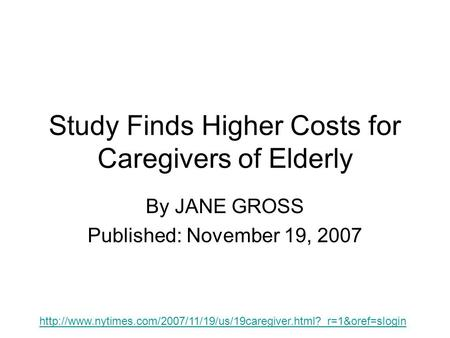 Study Finds Higher Costs for Caregivers of Elderly By JANE GROSS Published: November 19, 2007