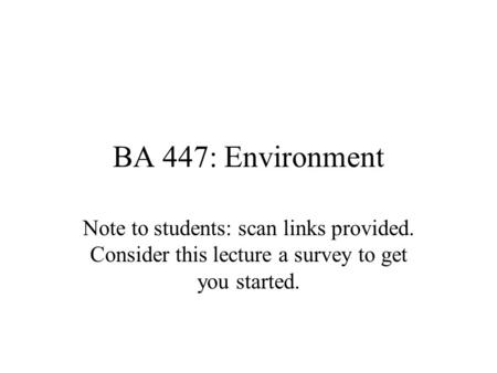 BA 447: Environment Note to students: scan links provided. Consider this lecture a survey to get you started.