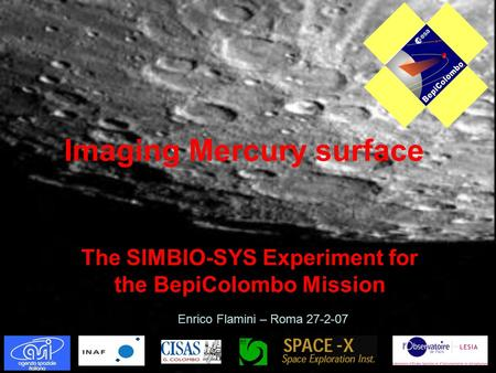 Imaging Mercury surface The SIMBIO-SYS Experiment for the BepiColombo Mission Enrico Flamini – Roma 27-2-07.