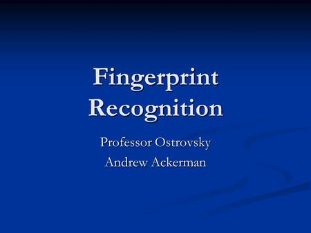 Fingerprint Recognition Professor Ostrovsky Andrew Ackerman.
