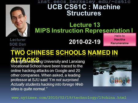 Inst.eecs.berkeley.edu/~cs61c UCB CS61C : Machine Structures Lecture 13 MIPS Instruction Representation I 2010-02-19 Shanghai Jiaotong University and Lanxiang.