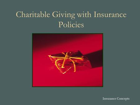 Charitable Giving with Insurance Policies Insurance Concepts.