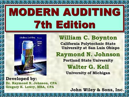 MODERN AUDITING 7th Edition William C. Boynton California Polytechnic State University at San Luis Obispo Raymond N. Johnson Portland State University.