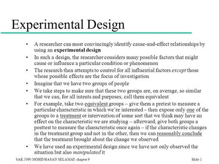 SAK 5090 MOHD HASAN SELAMAT- chapter 9Slide 1 Experimental Design A researcher can most convincingly identify cause-and-effect relationships by using an.