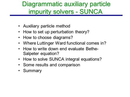 Diagrammatic auxiliary particle impurity solvers - SUNCA Diagrammatic auxiliary particle impurity solvers - SUNCA Auxiliary particle method How to set.