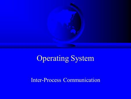 Operating System Inter-Process Communication. IPC F How does one process communicate with another process? –semaphores -- signal notifies waiting process.