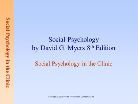 Social Psychology in the Clinic Copyright © 2005 by The McGraw-Hill Companies, Inc. Social Psychology by David G. Myers 8 th Edition Social Psychology.