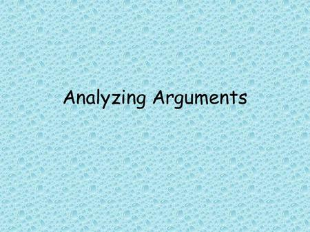 Analyzing Arguments. Objectives Determine the validity of an argument using a truth table. State the conditions under which an argument is invalid.