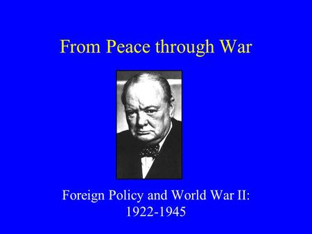 From Peace through War Foreign Policy and World War II: 1922-1945.
