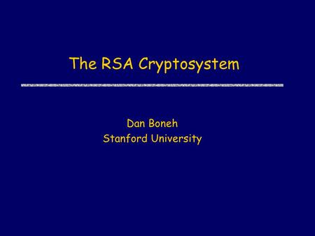 The RSA Cryptosystem Dan Boneh Stanford University.
