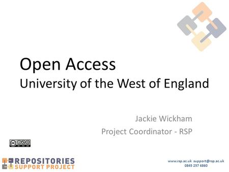 0845 257 6860 Open Access University of the West of England Jackie Wickham Project Coordinator - RSP.
