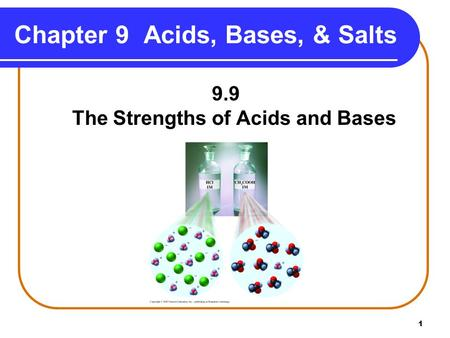 1 9.9 The Strengths of Acids and Bases Chapter 9 Acids, Bases, & Salts.