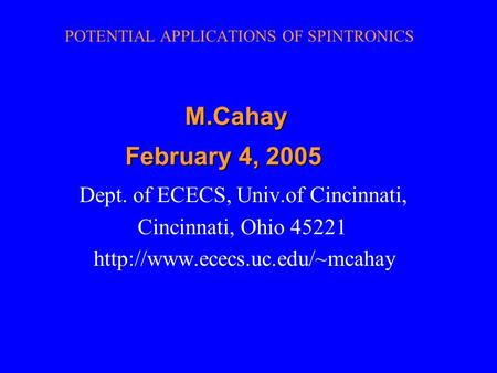 POTENTIAL APPLICATIONS OF SPINTRONICS Dept. of ECECS, Univ.of Cincinnati, Cincinnati, Ohio 45221  M.Cahay February 4, 2005.
