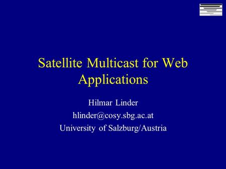 Satellite Multicast for Web Applications Hilmar Linder University of Salzburg/Austria.